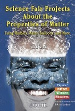 image of About the Properties of Matter- Using Marbles, Water, Ballons, and More (Physics! Best Science Projects)