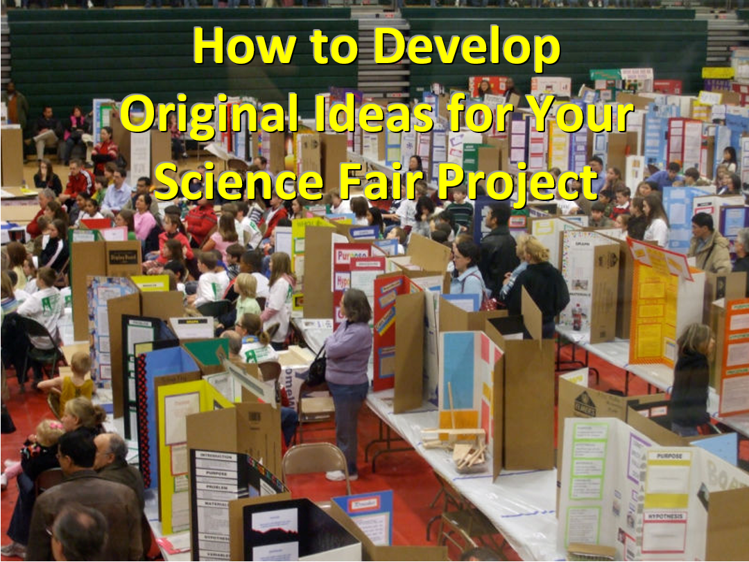 How to Develop Original Ideas for Your Science Fair Project