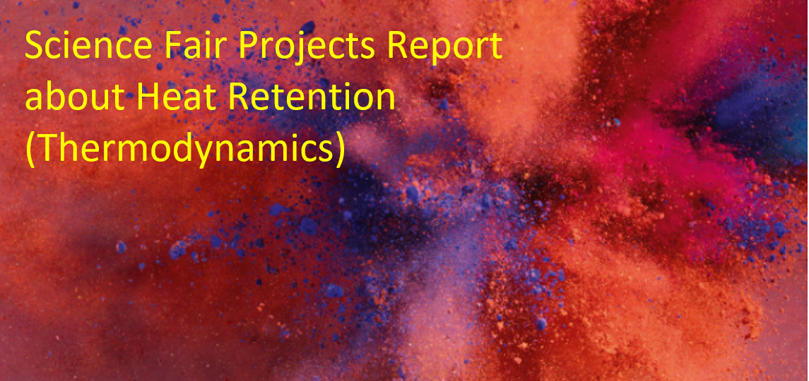 Heat Retention Science Fair Projects Report - Thermodynamics
